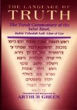 The Language of Truth: The Torah Commentary of the Sefat Emet ~Arthur Green